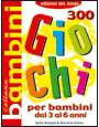 300 Giochi per bambini dai 3 ai 6 anni