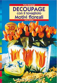 Decoupage con il tovagliolo - motivi floreali con effetto 3D