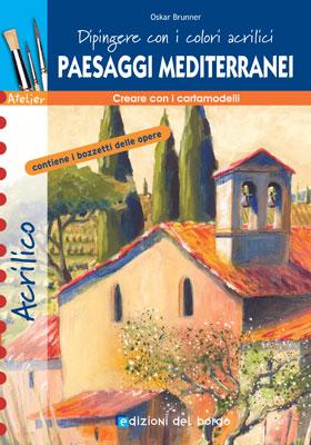 Dipingere con i colori acrilici  - paesaggi mediterranei