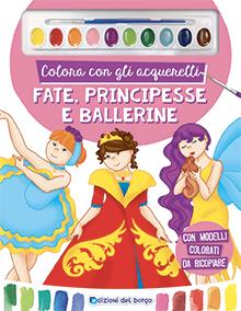 Colora con gli acquerelli - Fate, principesse e ballerine