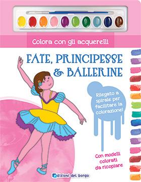 Colora con gli acquerelli<br />Fate, principesse e ballerine