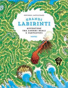 Grandi labirinti - Avventure tra luoghi reali e fantastici